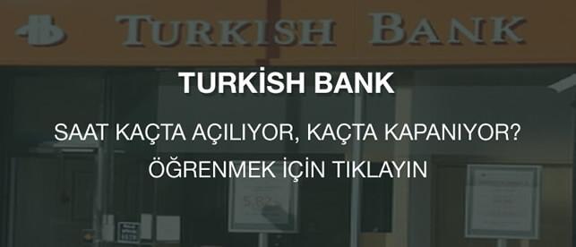 Turkishbank Bankası Açılış Saati Kaçta Açılıyor